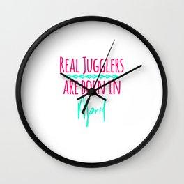 Real Jugglers Are Born in April Fun Juggling Quote Wall Clock