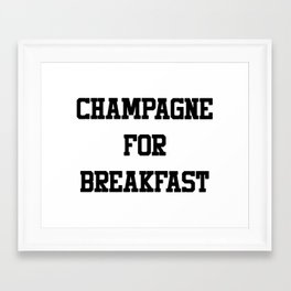Champagne For Breakfast Framed Art Print