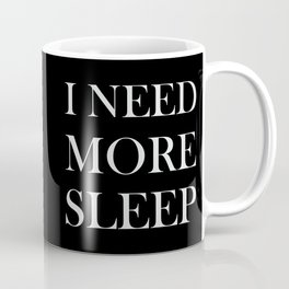 I NEED MORE SLEEP black Coffee Mug