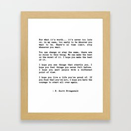 Life quote, For what it's worth... it's never too late or, in my case Framed Art Print