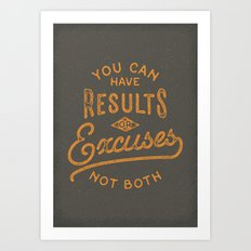 You Can Have Results Or Excuses Not Both Art Print