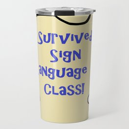 I Survived Sign Language Class Travel Mug