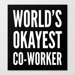 World's Okayest Co-worker (Black & White) Canvas Print