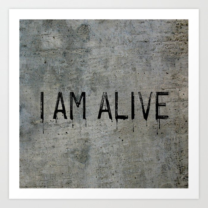 am alive
