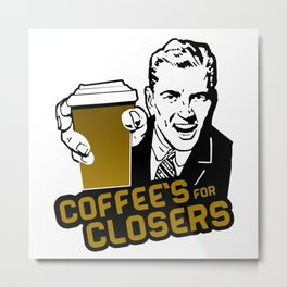 COFFEE'S FOR CLOSER Metal Print