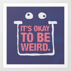 Its Okay To Be Weird Art Print