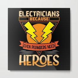 Electricians because even plumbers need heroes Metal Print