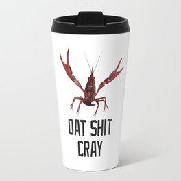 Dat Shit Cray Travel Mug