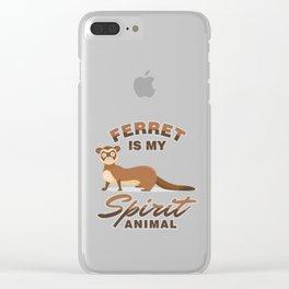 Ferret Mammals Domestic Animals Wildlife Ferret Is My Spirit Animal Gift Clear iPhone Case
