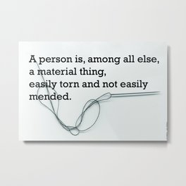 Easily torn and not easily mended. Metal Print
