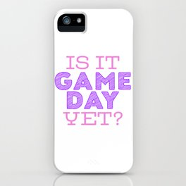 Is it Game Day Yet? - Pink/Purple iPhone Case