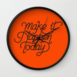 Make it happen today, not tomorrow! Wall Clock