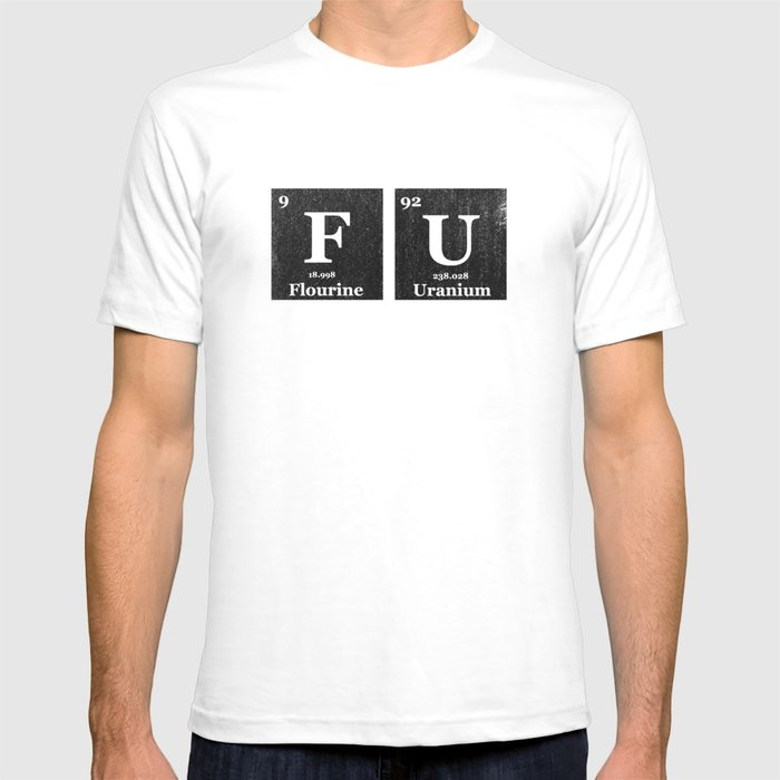Fuck you periodic table of elements t shirt by notalent society6 fuck you periodic table of elements t shirt urtaz Image collections