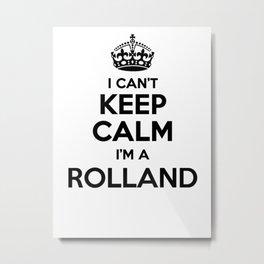 I cant keep calm I am a ROLLAND Metal Print