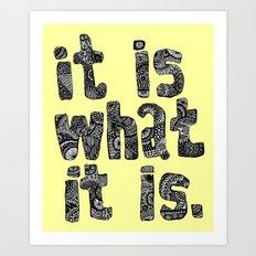 What It Is Art Print