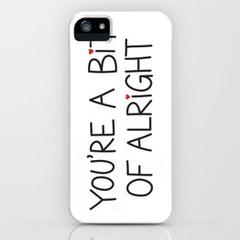You're A Bit Of Alright iPhone Case