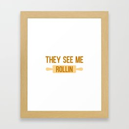 They see me rollin - Baking quote Framed Art Print