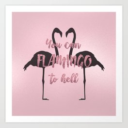You Can Flamingo To Hell Art Print
