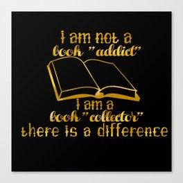 """I am not a book """"addict""""... Canvas Print"""