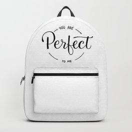 You are perfect to me Backpack