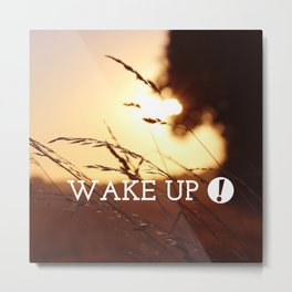 wake up ! Metal Print