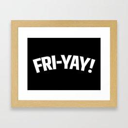 FRI-YAY! FRIDAY! FRIYAY! TGIF! (Black & White) Framed Art Print