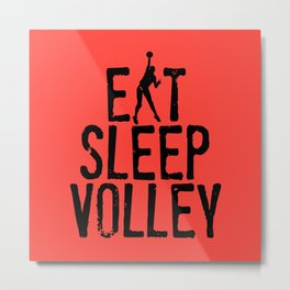 Eat Sleep Volley Metal Print