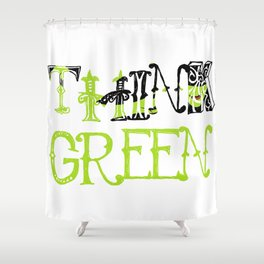 Think Green - Elphaba - Wicked Shower Curtain