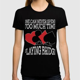 "A Nice Spend Tee For A Wealthy You Saying ""One Can Never Spend Too Much Time Playing Bridge"" T-shirt T-shirt"