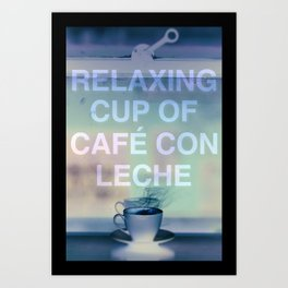 RELAXING CUP OF CAFE CON LECHE Art Print