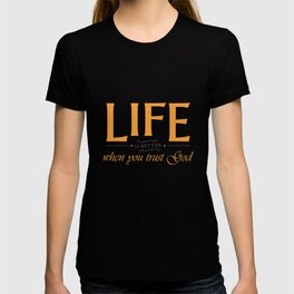 Christian,Bible Quote,Life is better when  you trust God T-shirt