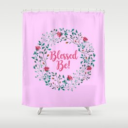 BLESSED BE! Shower Curtain