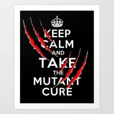 Keep Calm and Take The Mutant Cure (X-men) Art Print