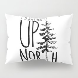 I'd Rather Be Up North Pillow Sham