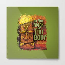 Do Not Mock The Tiki God! Metal Print