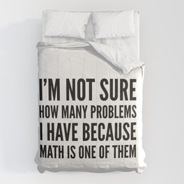 I'M NOT SURE HOW MANY PROBLEMS I HAVE BECAUSE MATH IS ONE OF THEM Comforters