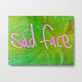 Sad Face Metal Print