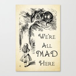 Alice in Wonderland Quote - We're All Mad Here - Cheshire Cat Quote - 0104 Canvas Print