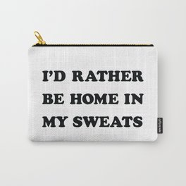 I'D RATHER BE HOME IN MY SWEATS Carry-All Pouch
