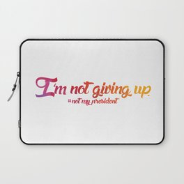 I'm Not Giving Up Laptop Sleeve