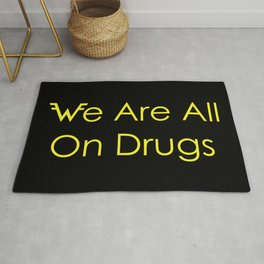 We Are All On Drugs Rug