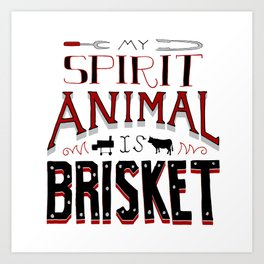 My Spirit Animal is Brisket Art Print