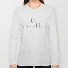 BE STILL Long Sleeve T-shirt