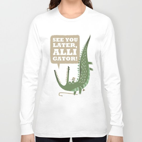 See You Later, Alligator! Long Sleeve T-shirt
