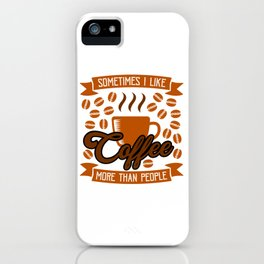 Coffee and People Choices iPhone Case