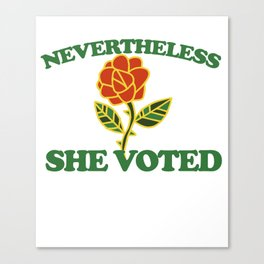 Nevertheless she VOTED Canvas Print