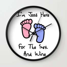 I'm just here for the sex and wine loves you gender reveal party gift idea Wall Clock