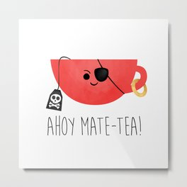 Ahoy Mate-tea! Metal Print