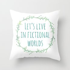 Let's Live in Fictional Worlds Throw Pillow