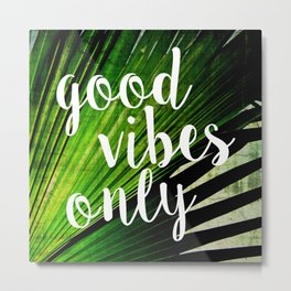 Good Vibes Only Tropical Palm Metal Print